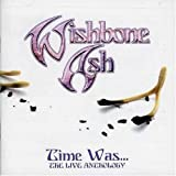 Time Was Live Anthology by Wishbone Ash (2004-10-05)