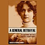 A General Betrayal: The Sufferings and Trials of Carlotta Frances Roddey | Carlotta Frances Roddey