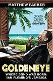 Matthew Parker Goldeneye: Where Bond was Born: Ian Fleming's Jamaica