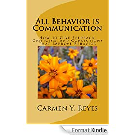 All Behavior is Communication: How to Give Feedback, Criticism, and Corrections that Improve Behavior (English Edition)