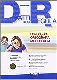 Datti una regola. Fonologia, ortografia, morfologia. Con espansione online. Per la Scuola media. Con CD-ROM: 1