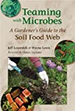 img - for Teaming with Microbes: A Gardener's Guide to the Soil Food Web [TEAMING W/MICROBES] book / textbook / text book