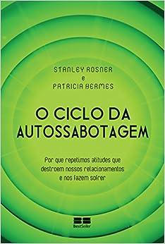 Ciclo da Auto-Sabotagem (Em Portugues do Brasil): Stanley Rosner