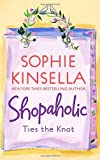 Shopaholic Ties the Knot (Shopaholic, No 3) (0385336179) by Sophie Kinsella