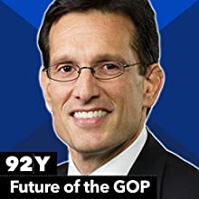 House Majority Leader Eric Cantor with Thane Rosenbaum on the Future of the GOP Speech by Eric Cantor Narrated by Thane Rosenbaum