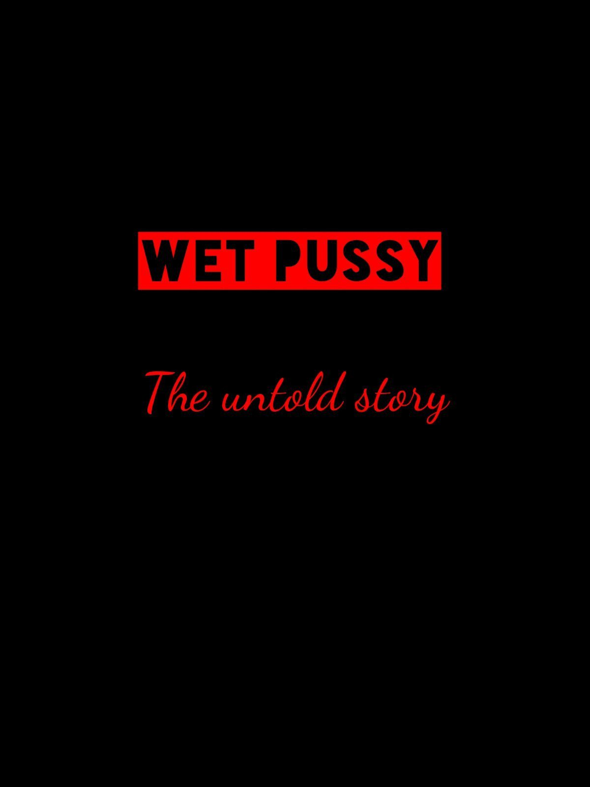Wet Pussy (The Untold Story)