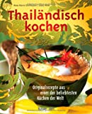 : Thailändisch kochen: Originalrezepte aus einer der beliebtesten Küchen der Welt