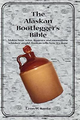 The Alaskan Bootlegger's Bible