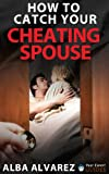 img - for How to Catch Your Cheating Spouse: Prove Infidelity without a Shadow of a Doubt book / textbook / text book