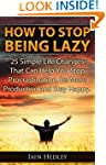 How To Stop Being Lazy - 25 Simple Li...