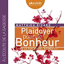 Plaidoyer pour le Bonheur | Livre audio Auteur(s) : Matthieu Ricard Narrateur(s) : Michel Raimbault
