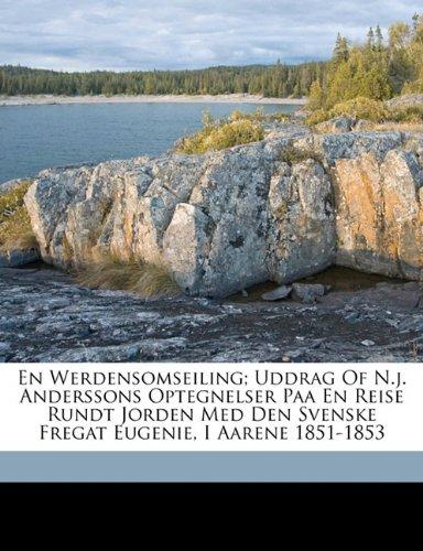 En werdensomseiling; uddrag of N.J. Anderssons optegnelser paa en reise rundt jorden med den svenske fregat Eugenie, i aarene 1851-1853