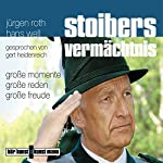 Stoibers Vermächtnis. Große Momente, große Reden, große Freude | Jürgen Roth,Hans Well