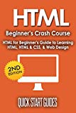 HTML: 2nd Edition! Beginner's Crash Course - HTML for Beginners Guide to: Learning HTML, HTML & CSS, & Web Design (HTML5,...