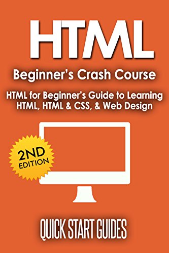 HTML: 2nd Edition! Beginner's Crash Course - HTML for Beginners Guide to: Learning HTML, HTML & CSS, & Web Design (HTML5, HTML5 and CSS3, HTML Programming, ... HTML Programming Book 1) (English Edition)