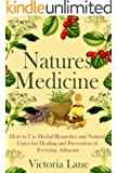 Herbal Medicine: Natures Cures! How to Use Herbal Remedies and Natural Cures for Healing and Prevention of Everyday Ailments (Unlock the Secret Herbal ... Remedies to Heal Yourself) (English Edition)