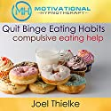 Quit Binge Eating Habits: Compulsive Eating Help with Hypnosis and Meditation Speech by Joel Thielke Narrated by Joel Thielke