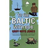 To the Baltic with Bob: An Epic Misadventureby Griff Rhys Jones