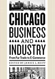 img - for Chicago Business and Industry: From Fur Trade to E-Commerce book / textbook / text book