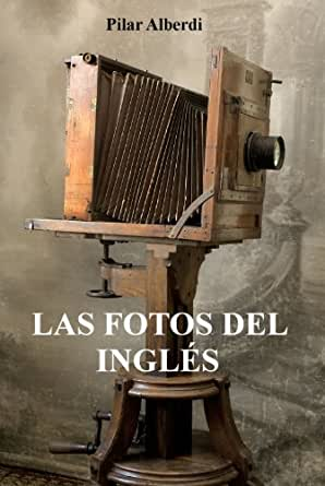 Amazon.com: LAS FOTOS DEL INGLÉS (Spanish Edition) eBook: Pilar