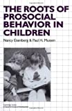The Roots of Prosocial Behavior in Children (Cambridge Studies in Social and Emotional Development) (0521337712) by Eisenberg, Nancy
