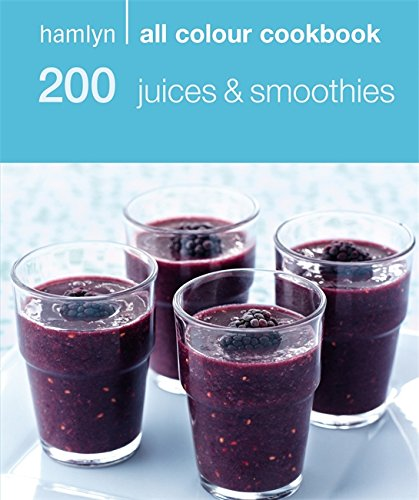 200 Juices & Smoothies: Hamlyn All Colour Cookbook: 200 Juices and Smoothies