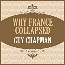 Why France Collapsed Audiobook by Guy Chapman Narrated by Chris MacDonnell