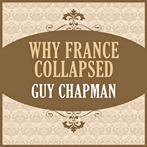 Why France Collapsed | [Guy Chapman]