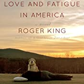 Love and Fatigue in America: A Novel | [Roger King]