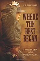 Where the Best Began: Stories of a Boy on the American Prairie