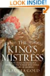 The King's Mistress: The True and Sca...