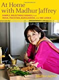 At Home with Madhur Jaffrey: Simple, Delectable Dishes from India, Pakistan, Bangladesh, and Sri Lanka (0307268241) by Jaffrey, Madhur