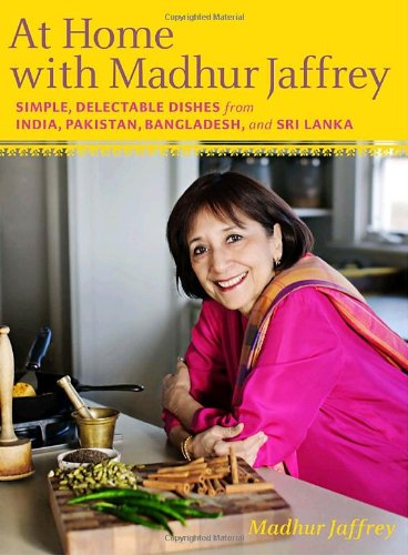 At Home with Madhur Jaffrey: Simple, Delectable Dishes from India, Pakistan, Bangladesh, and Sri Lanka by Madhur Jaffrey