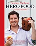 img - for Seamus Mullen's Hero Food: How Cooking with Delicious Things Can Make Us Feel Better book / textbook / text book