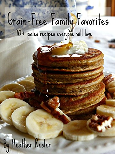 Grain-Free Family Favorites: 70+ paleo recipes everyone will love PDF