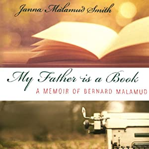 My Father Is a Book: A Memoir of Bernard Malamud | [Janna Malamud Smith]