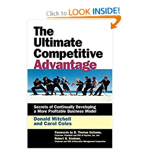 The Ultimate Competitive Advantage: Secrets of Continually Developing a More Profitable Business Model