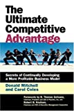 img - for The Ultimate Competitive Advantage: Secrets of Continually Developing a More Profitable Business Model book / textbook / text book