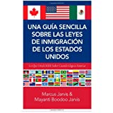 Una Guía Sencilla Sobre las Leyes de Inmigración de los Estados Unidos: Lo que usted DEBE saber cuando lega a...