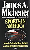 Sports in America: America's Bestselling Author on America's Favorite Pastime (0345483065) by Michener, James A.