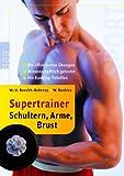 Supertrainer Schultern, Arme, Brust: Die effektivsten Übungen. Die besten Programme. Wissenschaftlich getestet.