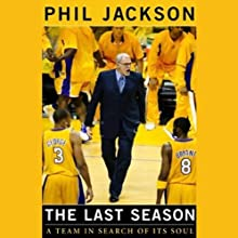 The Last Season: A Team in Search of Its Soul (       UNABRIDGED) by Phil Jackson Narrated by Stephen Hoye