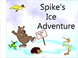 img - for SPIKES ICE ADVENTURE (SPIKE the HEDGEHOG Stories Book 3) book / textbook / text book