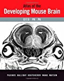 img - for Atlas of the Developing Mouse Brain at E17.5, P0 and P6 by George Paxinos (2006-11-28) book / textbook / text book