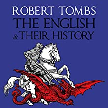The English and Their History | Livre audio Auteur(s) : Robert Tombs Narrateur(s) : Stephen Thorne