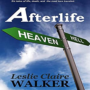 Afterlife: Tales of Life, Death, and the Road Less Traveled | [Leslie Claire Walker]