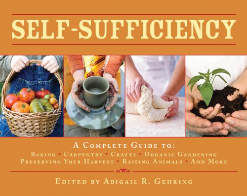 Self-Sufficiency: A Complete Guide to Baking, Carpentry, Crafts, Organic Gardening, Preserving Your Harvest, Raising Animals, and More! (Back to Basics Guides)