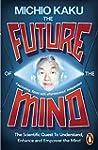 The Future of the Mind: The Scientifi...