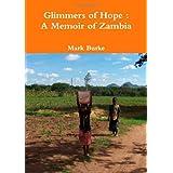 Glimmers of Hope : A Memoir of Zambia ~ Mark Burke