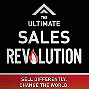 The Ultimate Sales Revolution: Sell Differently. Change the World Audiobook